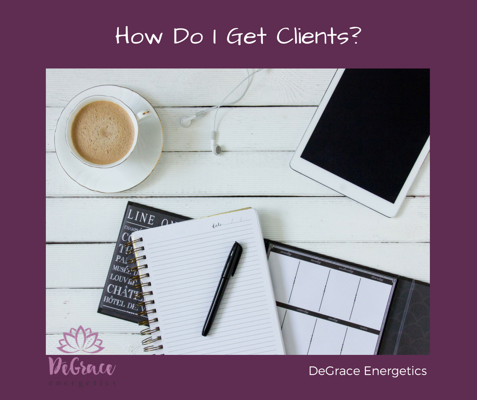 DeGrace Energetics Blog - How Do I Get Clients