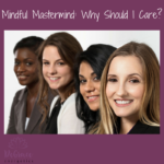 Mindful Mastermind- What Is It & Why Do I Need It?